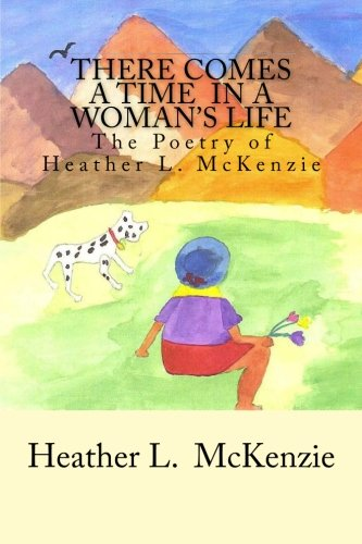 There Comes A Time In A Woman's Life: The Poetry of Heather L. McKenzie