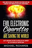 Evil Electronic Cigarettes, E-Cigs and Vaping is Saving the World!: Secrets Reveled By Vapor Bar Owner: Show You How He Got Thousands of Clients and Celebrities to Quit offers
