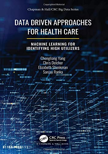 Data Driven Approaches for Healthcare: Machine learning for Identifying High Utilizers (Chapman & Hall/CRC Big Data Series)