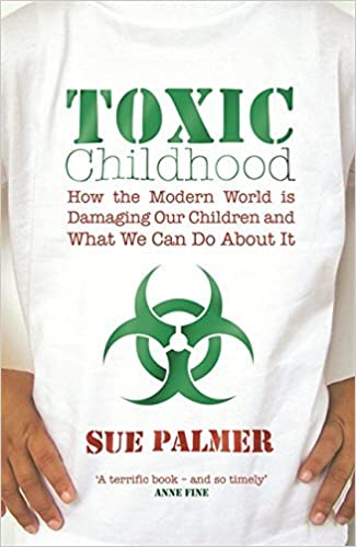 Book Toxic Childhood: How The Modern World Is Damaging Our Children And What We Can Do About It by Sue Palmer (2006-05-03)