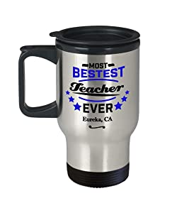 """Teacher Travel Mug:""""Most Bestest Teacher Ever In Eureka, CA"""" Tea Thermos Cup, Congratulation Teaching Tumbler Gift, Local & Personal Funny Coworker Gag From Student In California"""