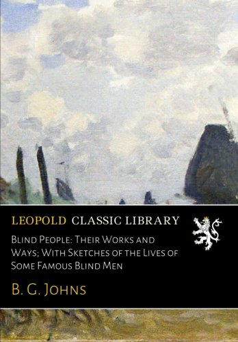 Download Blind People: Their Works and Ways; With Sketches of the Lives of Some Famous Blind Men pdf epub