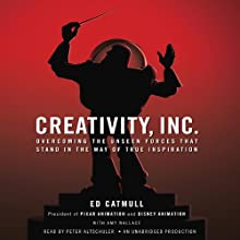 Creativity, Inc.: Overcoming the Unseen Forces That Stand in the Way of True Inspiration Audiobook by Ed Catmull, Amy Wallace Narrated by Peter Altschuler