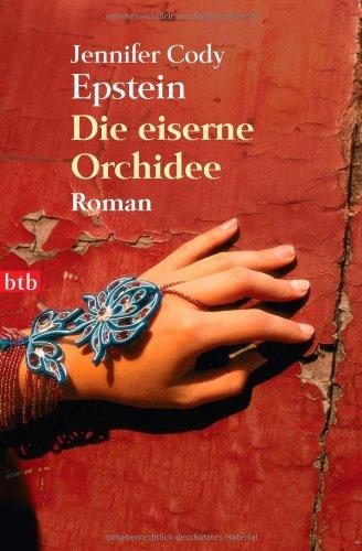 Die eiserne Orchidee: Roman