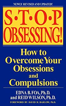Stop Obsessing!: How to Overcome Your Obsessions and Compulsions by [Foa, Edna B., Wilson, Reid]