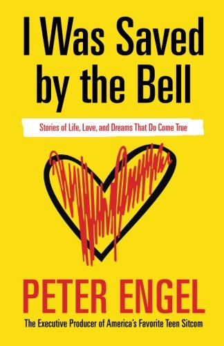 I Was Saved by the Bell: Stories of Life, Love, and Dreams That Do Come True