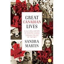 Great Canadian Lives: A Cultural History of Modern Canada Through the Art of the Obit