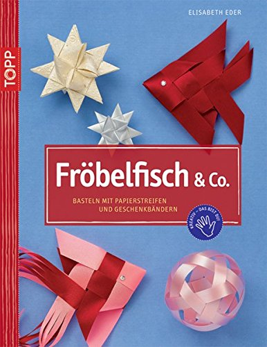 Fröbelfish & Co.: Basteln mit Papierstreifen und Geschenkbändern