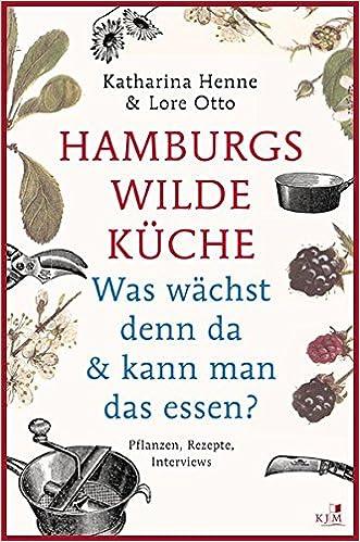 Hamburgs Wilde Kuche Was Wachst Denn Da Kann Man Das Essen