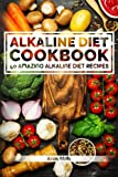 Alkaline Diet Cookbook: Get The Health Benefits of Alkaline Diet & Balance Your Acidity Levels..: 40 Amazing Alkaline Diet Recipes (Alkaline Diet, ... Optimal Health, Lose Weight) (Volume 2)