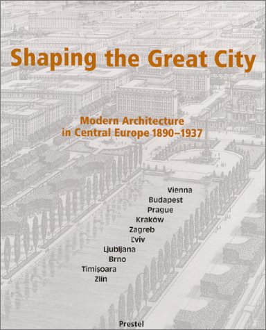 Shaping the Great City: Modern Architecture in Central Europe, 1890-1937 (Best Cities For Architecture In Europe)