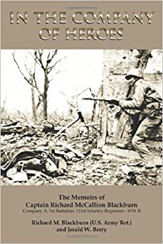 Book In the Company of Heroes: The Memoirs of Captain Richard M. Blackburn Company A, 1st Battalion, 121st Infantry Regiment - WW II: The Memoirs of by Berry, Jerald W. (2013)