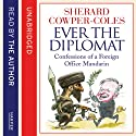 Ever the Diplomat: Confessions of a Foreign Office Mandarin Audiobook by Sherard Cowper-Coles Narrated by Sherard Cowper-Coles