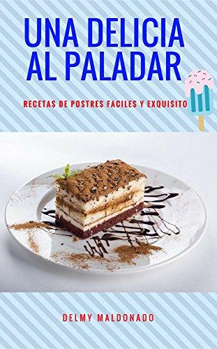 Una Delicia Al Paladar Recetas De Postres Faciles Y