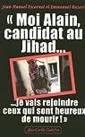 Moi Alain, candidat au Jihad : Je vais rejoindre ceux qui sont heureux de mourir par Escarnot