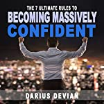 The 7 Ultimate Rules to Becoming Massively Confident | Darius Devian
