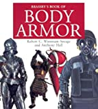 Brassey's Book of Body Armor, Robert C. Woosnam-Savage and Anthony Hall, 1574884654