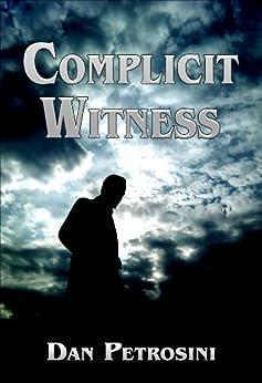 Complicit Witness (Crime Fiction) by [Petrosini, Dan]
