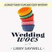 Wedding Woes: Crazy Daisy Cupcake Cozy Mystery, Book 1 | Libby Saywell
