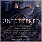 Unfettered: Tales By Masters of Fantasy | Terry Brooks,Patrick Rothfuss,Robert Jordan,Jacqueline Carey,R.A. Salvatore,Naomi Novik,Peter V. Brett,Shawn Speakman (editor)