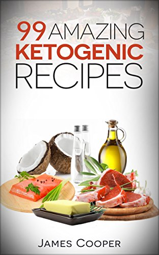 Ketogenic: 99 Amazing ketogenic recipes -: Discover the benefits of the Keto diet and start losing weight today: (Ketogenic Cookbook, Slow cooker recipes, Ketogenic recipes,Atkins recipes )