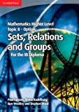 Mathematics Higher Level for the IB Diploma Option Topic 8 Sets, Relations and Groups, Paul Fannon and Vesna Kadelburg, 1107646286