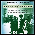 String of Pearls: On the News Beat in New York and Paris   Priscilla L. Buckley