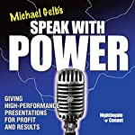 Speak with Power: Giving High-Performance Presentations for Profit and Results | Michael J. Gelb