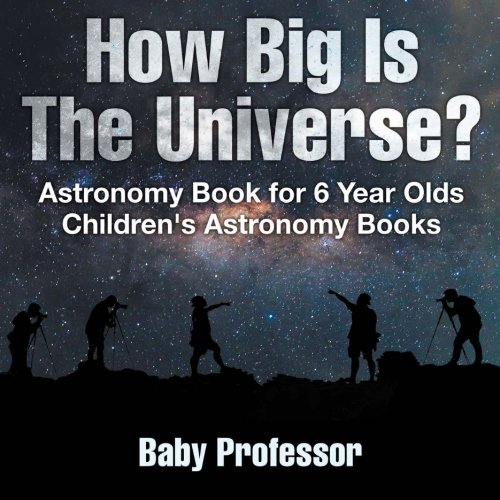 How Big Is The Universe? Astronomy Book for 6 Year Old | Children's Astronomy Books