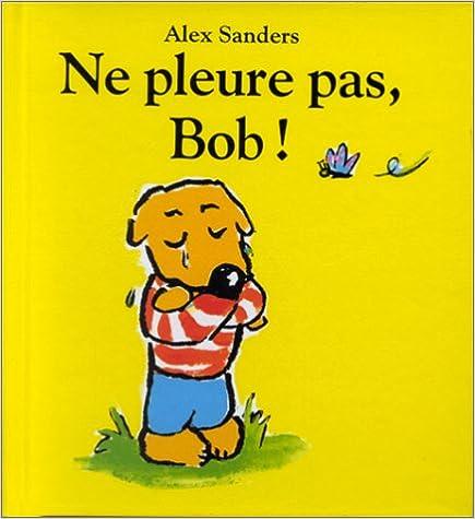 Lire en ligne Ne pleure pas bob epub, pdf