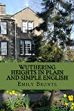 Wuthering Heights In Plain and Simple English: Includes Study Guide, Complete Unabridged Book, Historical Context, Biography and Character Index