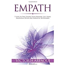 Empath: 7 steps to Fine-Tuning Your Empathic Abilities Using Emotional Detox and Energetic Boundaries