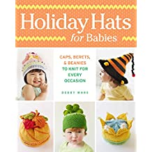 Holiday Hats for Babies: Caps, berets & beanies to knit for every occasion
