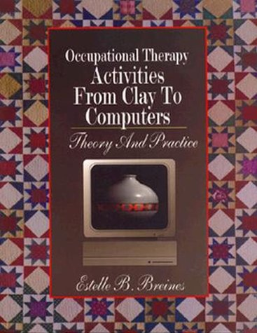 Occupational Therapy Activities from Clay to Computers: Theory and Practice