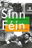 Sinn Féin: A Hundred Turbulent Years (History of Ireland & the Irish Diaspora)