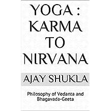 Yoga : Karma to Nirvana:  Philosophy of Vedanta and Bhagavada-Geeta