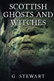 Scottish Ghosts and Witches, G Stewart, 1492139203