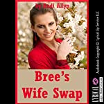 Bree's Wife Swap: When Best Friends Can't Keep Their Hands to Themselves: A Group Sex Erotica Story | Andi Allyn