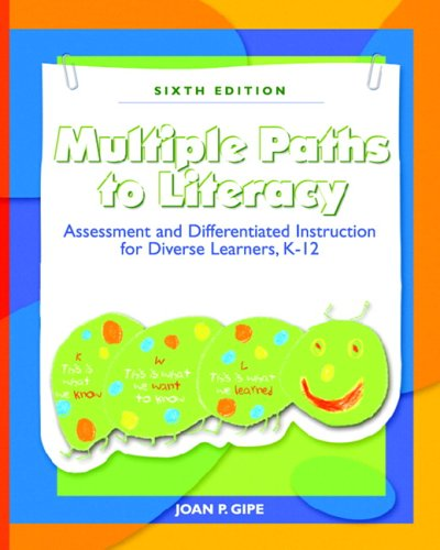 Multiple Paths to Literacy: Assessment and Differentiated Instruction for Diverse Learners, K-12 (6th Edition)