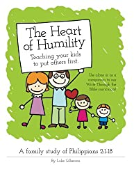 The Heart of Humility: Teaching Kids to Put Others First: A family study of Philippians 2