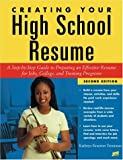 Creating Your High School Resume: A Step-By-Step Guide to Preparing an Effective Resume for Jobs, College, and Training Programs