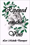 Ripened on the Vine, Lori M. Davenport, 1588511014