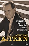 Prayers for People under Pressure, Aitken, Jonathan, 0826476392