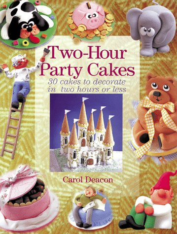 Two-Hour Party Cakes: 30 Cakes to Decorate in Two Hours or Less for $<!--$9.50-->