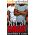 Not So Smart (Not So Series Book 1)