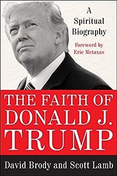 The Faith of Donald J. Trump: A Spiritual Biography by [Brody, David, Lamb, Scott]