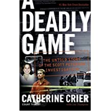 A Deadly Game: The Untold Story of the Scott Peterson Investigation: Written by Catherine Crier, 2006 Edition, (Reprint) Publisher: Avon [Paperback]