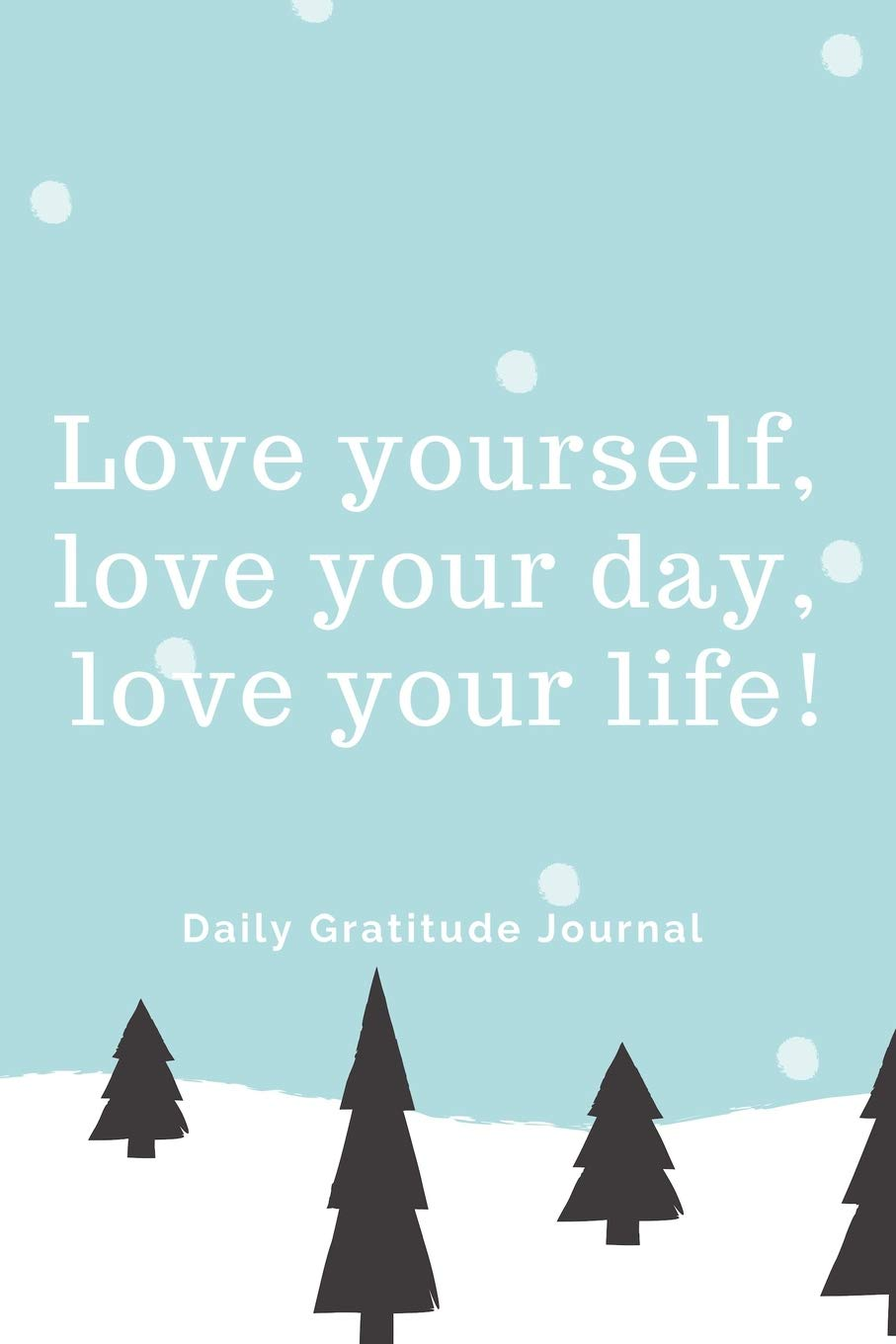 Love Yourself Love Your Day Love Your Life Winter Daily Gratitude Journal With Inspirational Quotes 4 Seasons Of Thanks Human Editions 9781731313973 Amazon Com Books