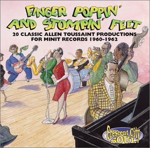 Finger Poppin' & Stompin' Feet: 20 Classic Allen Toussaint Productions For Minit Records 1960-1962 (Allen Toussaint Collection)