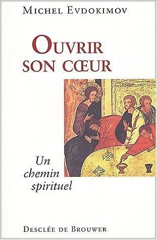 Amazon Fr Ouvrir Son Coeur Chemin De Spiritualite
